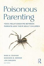 Poisonous Parenting: Toxic Relationships Between Parents and Their Adult Childre