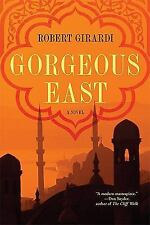 Gorgeous East by Robert Girardi (2010, Paperback)