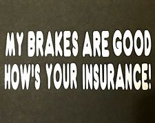 MY BRAKES ARE GOOD DECAL STICKER TRUCK CAR FORD CHEVY DODGE VW JDM HONDA MAZDA