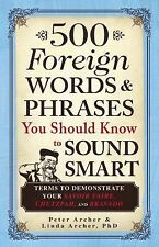 500 Foreign Words and Phrases You Should Know to Sound Smart : Terms to...