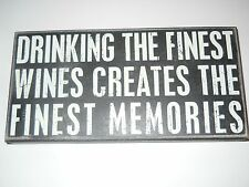 """Primitives By Kathy Box Sign """"Drinking The Finest Wines Creates...""""  Blk/Wh 12x6"""