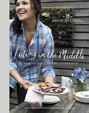 Eating in the Middle: A Mostly Wholesome Cookbook, Mitchell, Andie, New Book