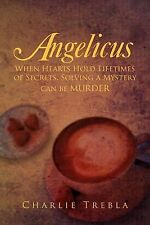 Angelicus : When Hearts Hold Lifetimes of Secrets, Solving a Mystery Can Be...