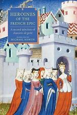 Heroines of the French Epic : A Second Selection of Chansons de Geste (2014,...