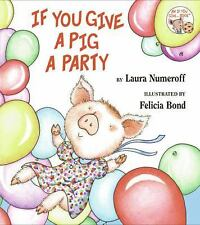 If You Give a Pig a Party by Laura Numeroff c2005, NEW Hardcover