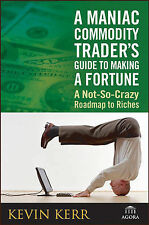 Very Good, A Maniac Commodity Traders Guide to Making a Fortune in the Market: A