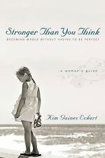 Stronger Than You Think : Becoming Whole Without Having to Be Perfect - A...