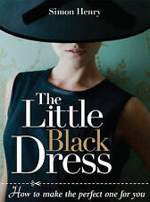 The Little Black Dress: How to Make the Perfect One for You by Simon Henry...