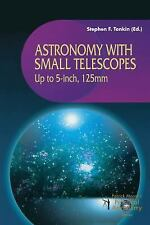 Astronomy with Small Telescopes: Up to 5-inch, 125mm (The Patrick Moore Practica