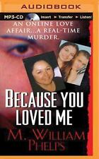 Because You Loved Me by M. William Phelps (2015, MP3 CD, Unabridged)