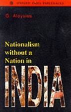 Nationalism without a Nation in India (Oxford India Paperbacks), Aloysius, G., A