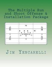 The Multiple Run and Shoot Offense and Installation Package by Jim Yencarelli...