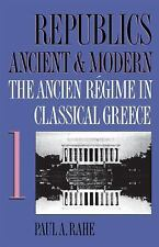 Republics Ancient and Modern, Volume I: The Ancien R�gime in Classical Greece