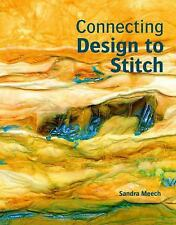 Connecting Design to Stitch by Sandra Meech (2012, Paperback)