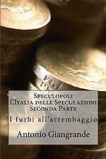 L' Italia Del Trucco, l'Italia Che Siamo: Speculopoli l'Italia Delle...