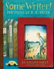 Some Writer! : The Story of E. B. White by Melissa Sweet (2016, Hardcover)