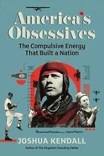 America's Obsessives: The Compulsive Energy That Built a Nation