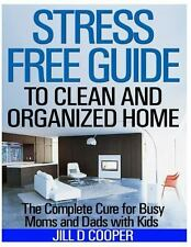 Stress Free Guide to Clean and Organized Home : The Complete Cure for Busy...