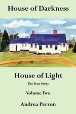 House of Darkness House of Light : The True Story Vol. 2 by Andrea Perron...