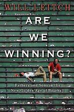 Are We Winning?: Fathers and Sons in the New Golden Age of Baseball, Will Leitch