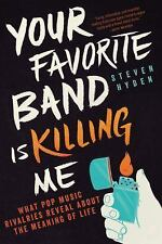 Your Favorite Band Is Killing Me By Steven Hyden (Book, 2016)