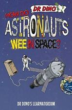 Dr Dino's Learnatorium: How Do Astronauts Wee in Space? by Chris Mitchell...