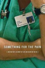 Something for the Pain: One Doctor's Account of Life and Death in the -ExLibrary