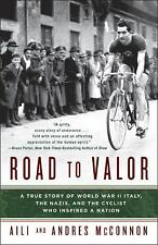 Road to Valor: A True Story of WWII Italy, the Nazis, and the Cyclist Who Inspir