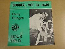 45T SINGLE / HARRY DUNGEN - DONNEZ-MOI LA MAIN