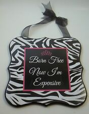 WALL ART PICTURE SIGN BORN FREE NOW I'M EXPENSIVE ZEBRA DESIGN ANIMAL PRINT