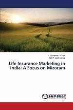 Life Insurance Marketing in India : A Focus on Mizoram by Singh L. Gyanendra...