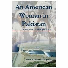 An American Woman in Pakistan : Memories of Mangla Dam by Irene Aylworth...