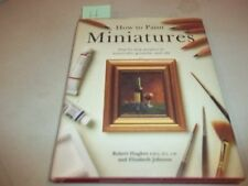 USED (GD) How to Paint Miniatures:  Step-by-Step Projects in Watercolor, Gouache