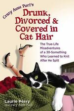 Crazy Aunt Purl's Drunk, Divorced, and Covered in Cat Hair: The True-Life Misadv