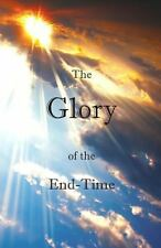 The Glory of the End-Time by Jody Mitchell and Edwin Mitchell (2013, Paperback)