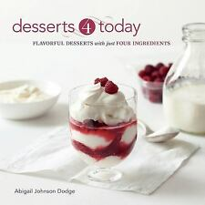 Desserts 4 Today : Flavorful Desserts with Just Four Ingredients by Abigail...