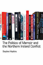The Politics of Memoir and the Northern Ireland Conflict by Stephen Hopkins...