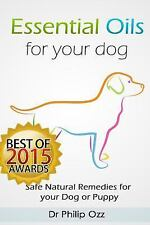 Essential Oils for Your Dog: Safe Natural Remedies for your Dog or Puppy ((Essen