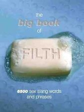 The Big Book of Filth : 6500 Sex Slang Words and Phrases by Jonathon Green...