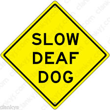 "SLOW DEAF DOG on a 12"" Diamond Aluminum Sign - Made in USA - UV Protected"