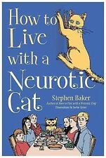 HOW TO LIVE WITH A NEUROTIC CAT by Stephen Baker (2014, New Hardcover)