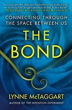 The Bond : How to Fix Your Falling-Down World by Lynne McTaggart 2011, Paperback