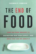 The End of Food: How the Food Industry is Destroying Our Food Supply--And What W
