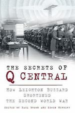 The Secrets of Q Central: How Leighton Buzzard Shortened the Second World War, ,