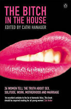 The Bitch in the House: 26 Women Tell the Truth About Sex, Solitude, Work, Mothe
