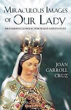 Miraculous Images of Our Lady : 100 Famous Catholic Portraits and Statues by Joa
