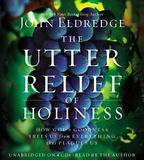 The Utter Relief of Holiness : How God's Goodness Frees Us from Everything That