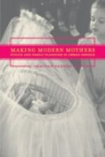 Making Modern Mothers: Ethics and Family Planning in Urban Greece by Paxson, He