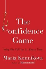 The Confidence Game : Why We Fall for It ... Every Time by Maria Konnikova...