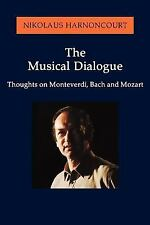 The Musical Dialogue - Thoughts on Monteverdi, Bach and Mozart (Paperback) Niko